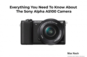 Everything You Need To Know About The Sony Alpha A5100 Camera